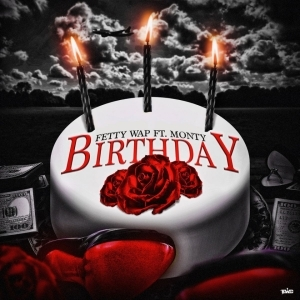 Fetty Wap - Birthday (ft. Monty)